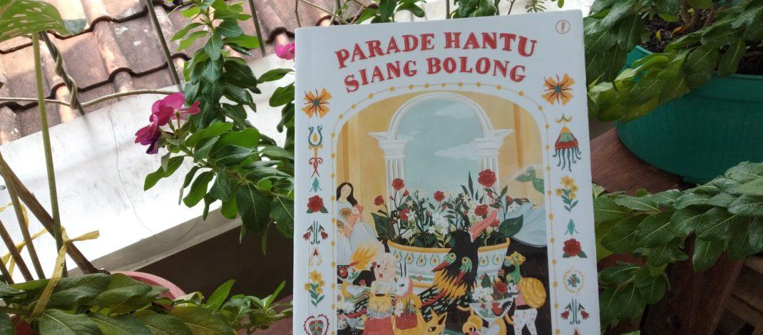 Parade Hantu Siang Bolong: Kumpulan Reportase Menyoal Mitos dan Lokalitas